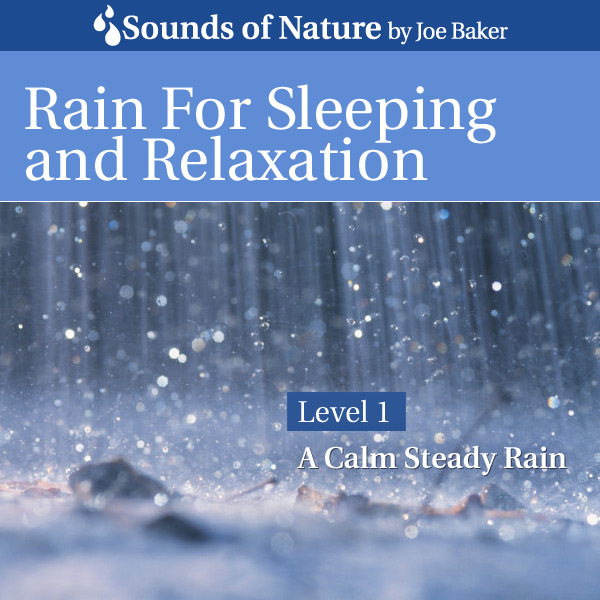 Nature Sounds by Joe Baker - Rain for Sleeping and Relaxation